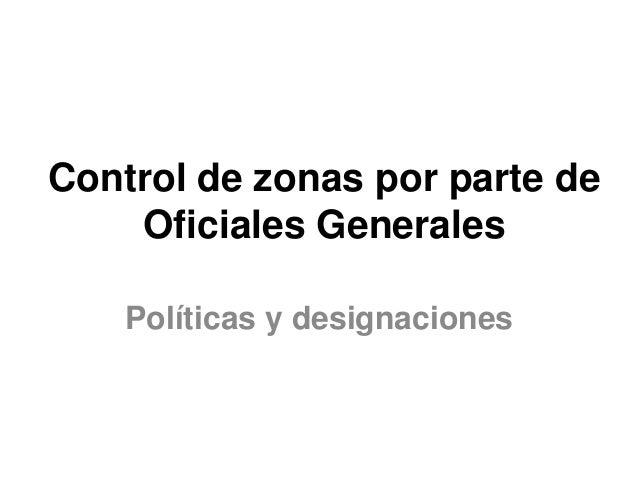 Control de zonas por parte de  Oficiales Generales  Políticas y designaciones