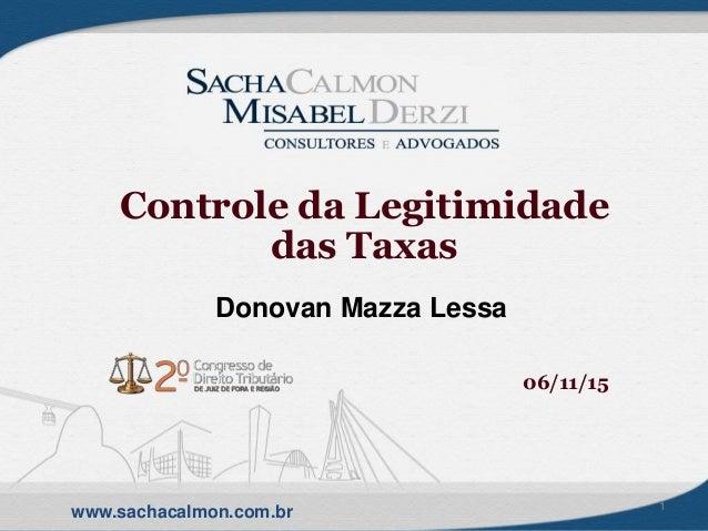 www.sachacalmon.com.br Controle da Legitimidade das Taxas Donovan Mazza Lessa 06/11/15 1