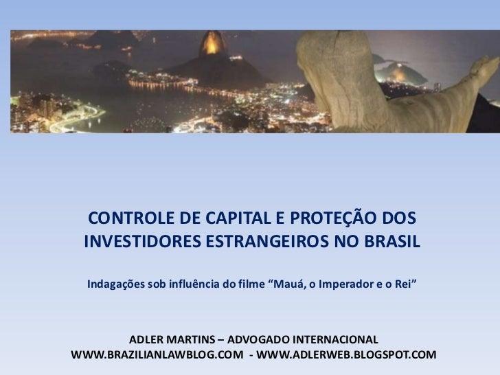 """CONTROLE DE CAPITAL E PROTEÇÃO DOS INVESTIDORES ESTRANGEIROS NO BRASIL<br />Indagações sob influência do filme """"Mauá, o Im..."""