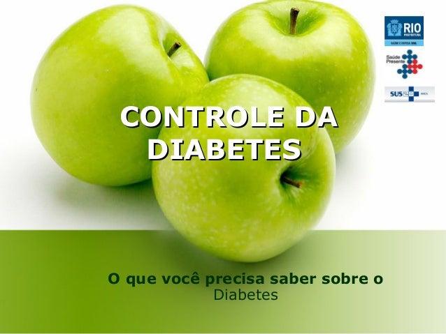 CONTROLE DA DIABETES  O que você precisa saber sobre o Diabetes