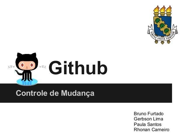 Github Controle de Mudança Bruno Furtado Gerbson Lima Paula Santos Rhonan Carneiro