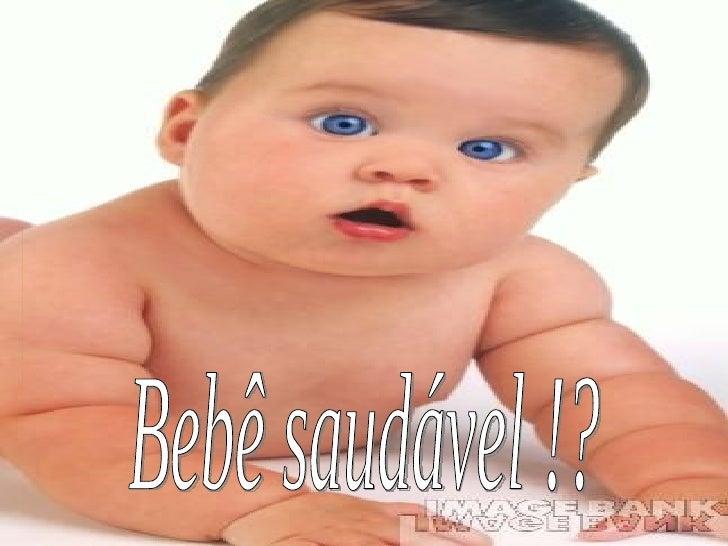 Bebê saudável !?
