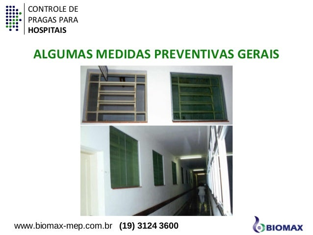 CONTROLE DE  PRAGAS PARA  HOSPITAIS  ALGUMAS MEDIDAS PREVENTIVAS GERAIS  www.biomax-mep.com.br (19) 3124 3600