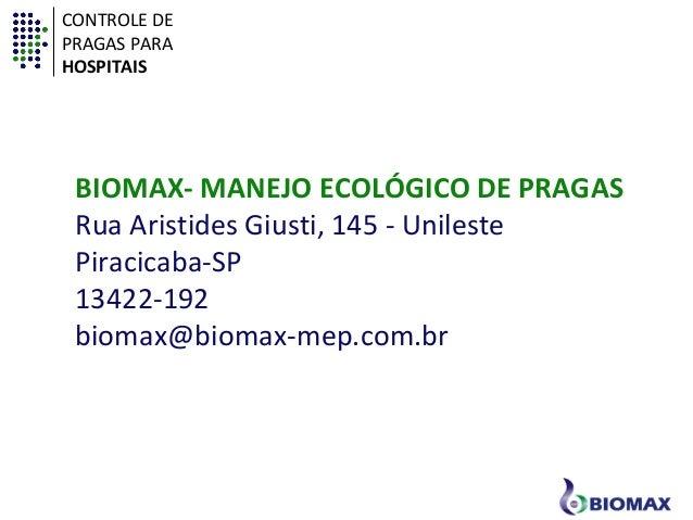 CONTROLE DE  PRAGAS PARA  HOSPITAIS  BIOMAX- MANEJO ECOLÓGICO DE PRAGAS  Rua Aristides Giusti, 145 - Unileste  Piracicaba-...
