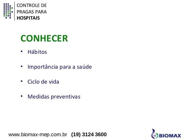 CONTROLE DE  PRAGAS PARA  HOSPITAIS  CONHECER  • Hábitos  • Importância para a saúde  • Ciclo de vida  • Medidas preventiv...