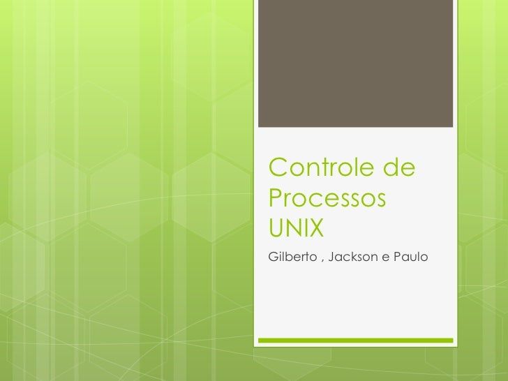 Controle de Processos UNIX<br />Gilberto , Jackson e Paulo<br />