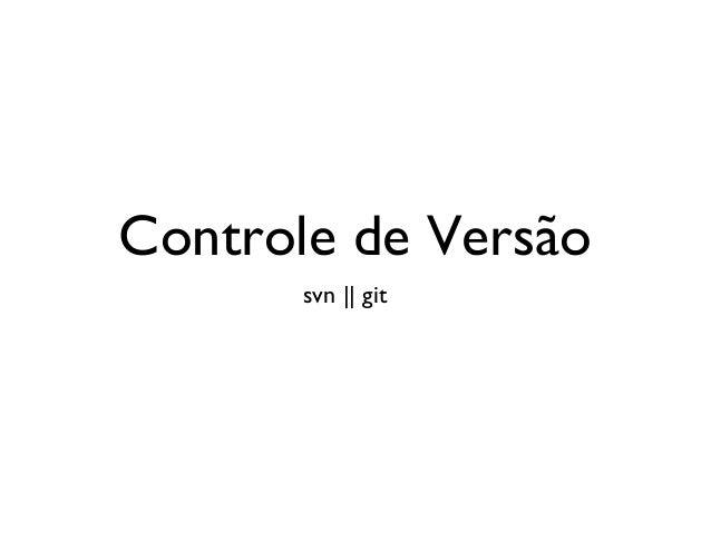 Controle de Versão       svn || git