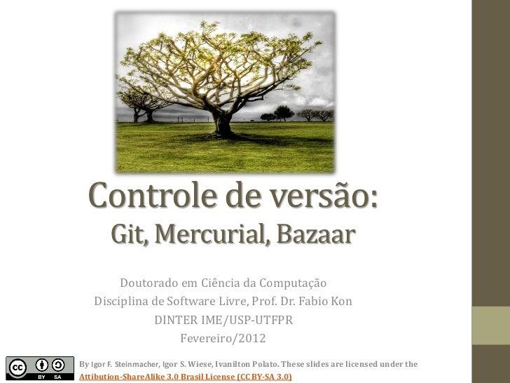 Controle de versão:        Git, Mercurial, Bazaar         Doutorado em Ciência da Computação    Disciplina de Software Liv...