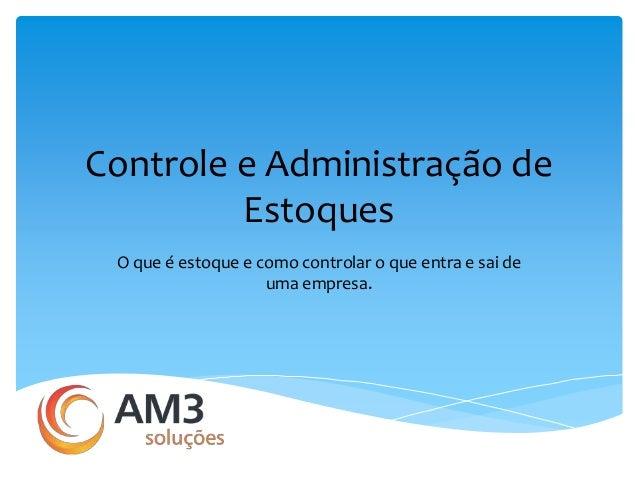 Controle e Administração de  Estoques  O que é estoque e como controlar o que entra e sai de  uma empresa.