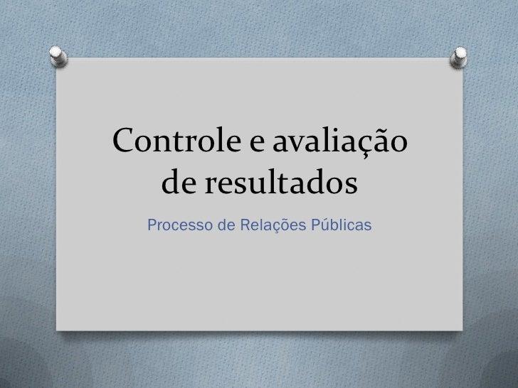 Controle e avaliação  de resultados  Processo de Relações Públicas