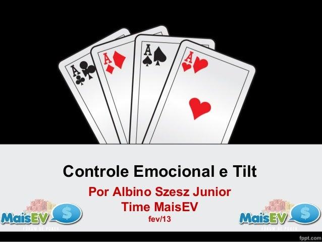 Controle Emocional e Tilt   Por Albino Szesz Junior        Time MaisEV            fev/13