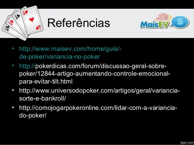 Referências• http://www.maisev.com/home/guia/-  de-poker/variancia-no-poker• http://pokerdicas.com/forum/discussao-geral-s...