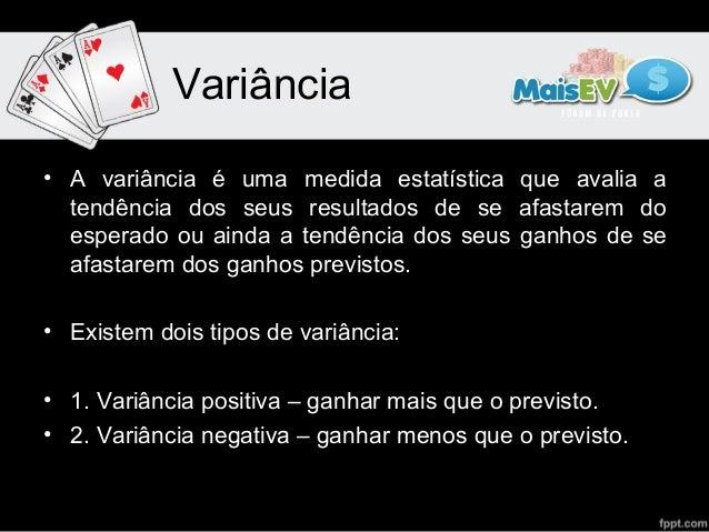 Variância• A variância é uma medida estatística que avalia a  tendência dos seus resultados de se afastarem do  esperado o...