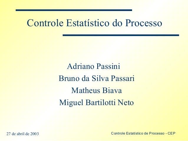 Controle Estatístico do Processo                        Adriano Passini                      Bruno da Silva Passari       ...