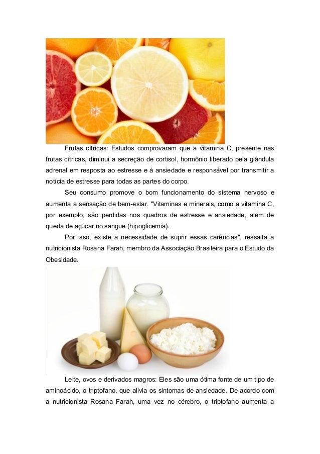 Frutas cítricas: Estudos comprovaram que a vitamina C, presente nasfrutas cítricas, diminui a secreção de cortisol, hormôn...