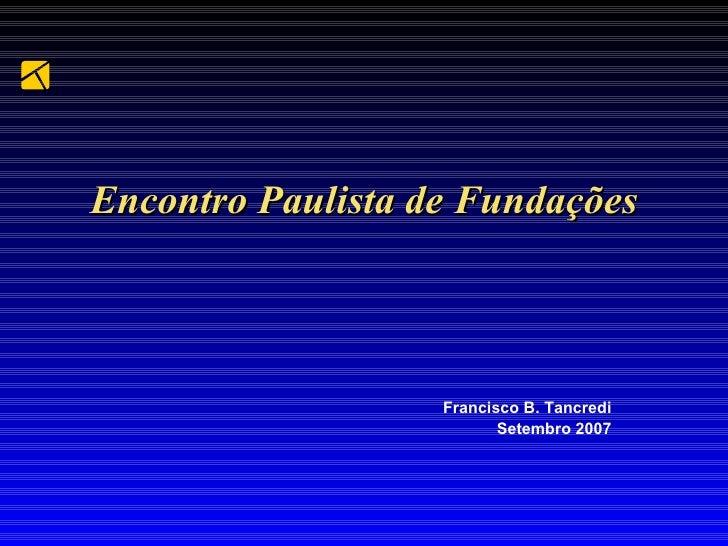 Encontro Paulista de Fundações Francisco B. Tancredi Setembro 2007