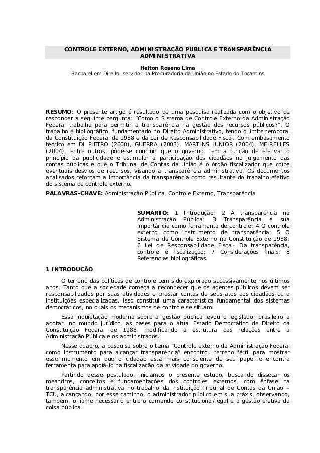 CONTROLE EXTERNO, ADMINISTRAÇÃO PUBLICA E TRANSPARÊNCIA ADMINISTRATIVA Helton Roseno Lima Bacharel em Direito, servidor na...