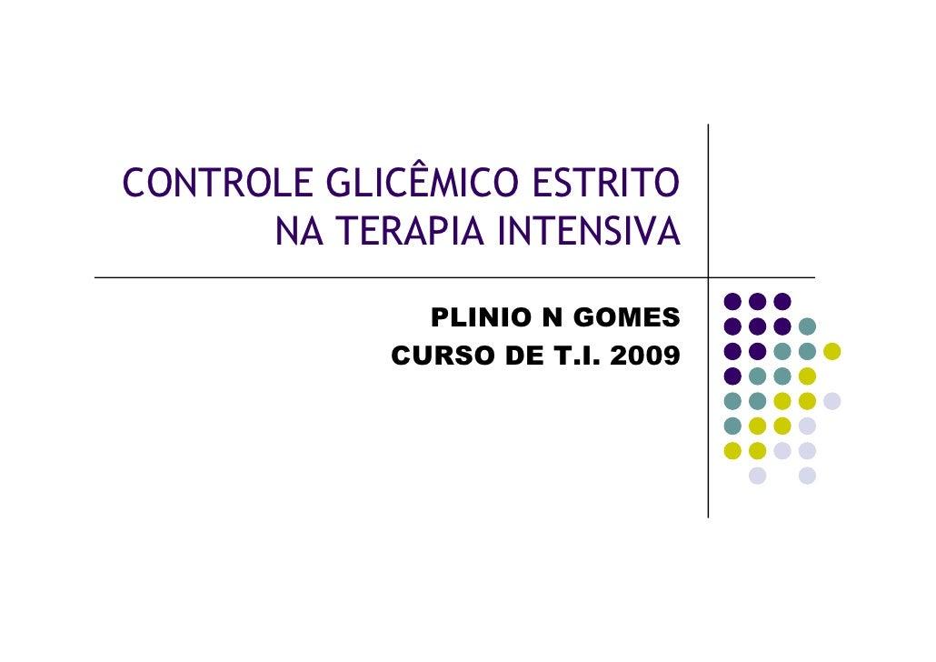 CONTROLE GLICÊMICO ESTRITO       NA TERAPIA INTENSIVA                PLINIO N GOMES             CURSO DE T.I. 2009