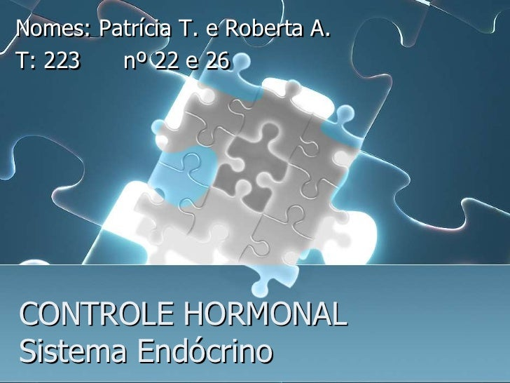 Nomes: Patrícia T. e Roberta A.T: 223   nº 22 e 26CONTROLE HORMONALSistema Endócrino