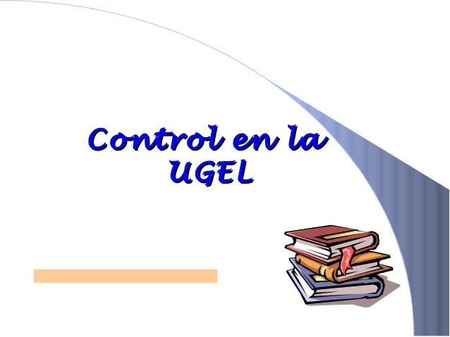 Control en laControl en la UGELUGEL EE