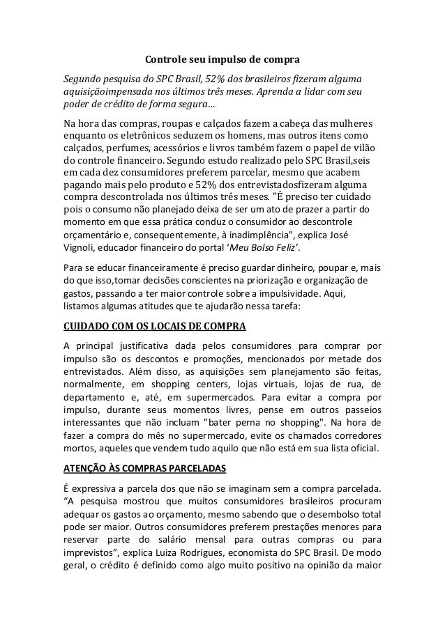 Controle seu impulso de compra Segundo pesquisa do SPC Brasil, 52% dos brasileiros fizeram alguma aquisiçãoimpensada nos ú...