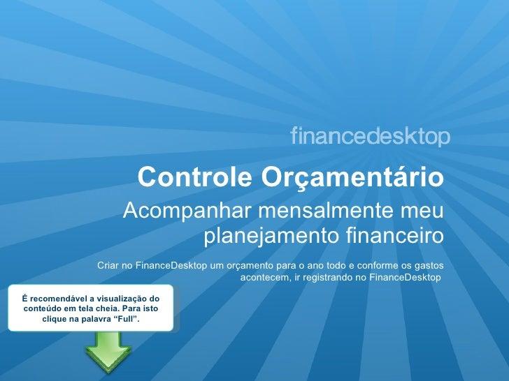 Controle Orçamentário <ul><li>Acompanhar mensalmente meu planejamento financeiro </li></ul>Criar no FinanceDesktop um orça...