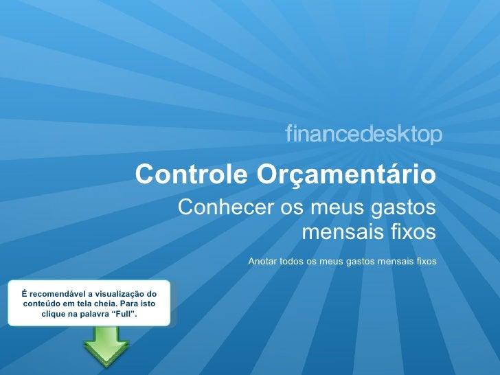 Controle Orçamentário <ul><li>Conhecer os meus gastos mensais fixos </li></ul>Anotar todos os meus gastos mensais fixos É ...