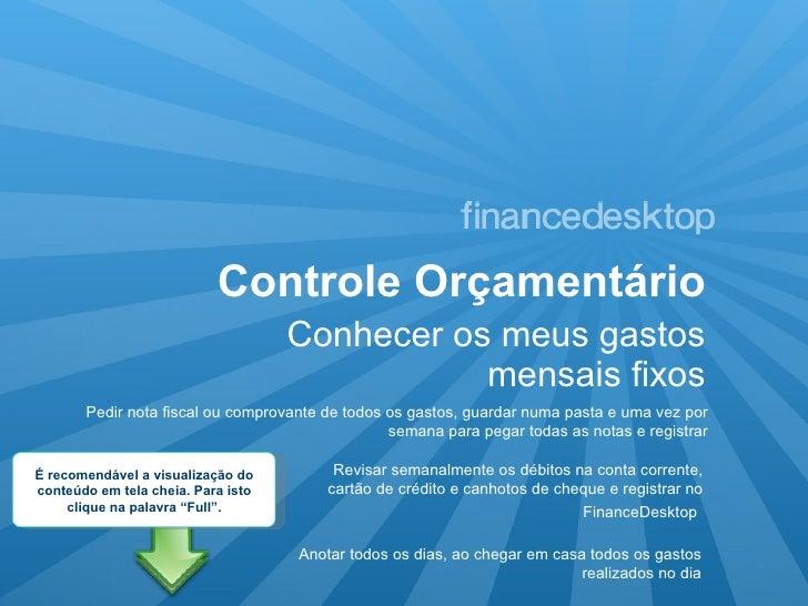 Controle Orçamentário <ul><li>Conhecer os meus gastos mensais fixos </li></ul>Pedir nota fiscal ou comprovante de todos os...