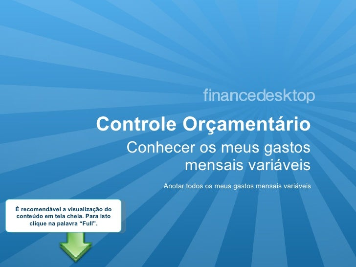 Controle Orçamentário <ul><li>Conhecer os meus gastos mensais variáveis </li></ul>Anotar todos os meus gastos mensais vari...