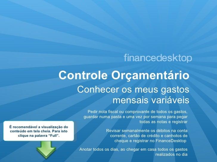 Controle Orçamentário <ul><li>Conhecer os meus gastos mensais variáveis </li></ul>Revisar semanalmente os débitos na conta...