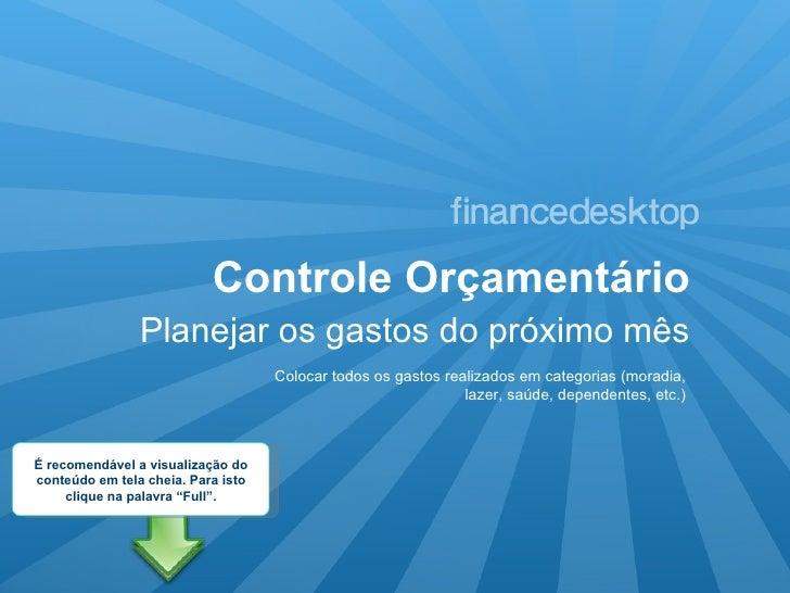 Controle Orçamentário <ul><li>Planejar os gastos do próximo mês </li></ul>Colocar todos os gastos realizados em categorias...