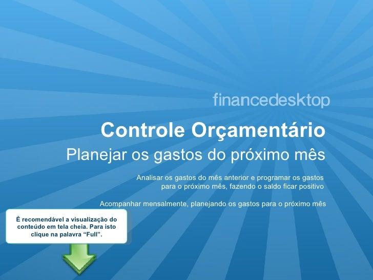 Controle Orçamentário <ul><li>Planejar os gastos do próximo mês </li></ul>Analisar os gastos do mês anterior e programar o...