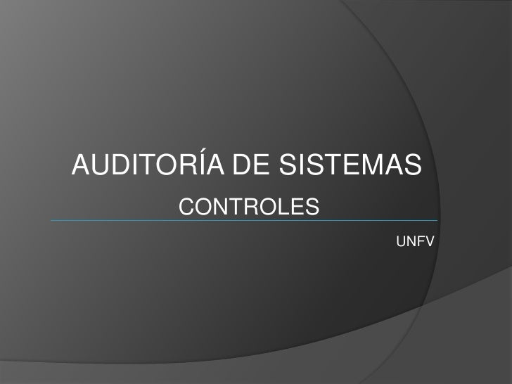 AUDITORÍA DE SISTEMAS      CONTROLES                   UNFV