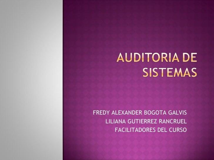 FREDY ALEXANDER BOGOTA GALVIS LILIANA GUTIERREZ RANCRUEL FACILITADORES DEL CURSO