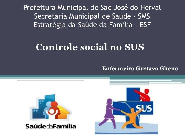 Prefeitura Municipal de São José do HervalSecretaria Municipal de Saúde - SMSEstratégia da Saúde da Família - ESF<br />Con...