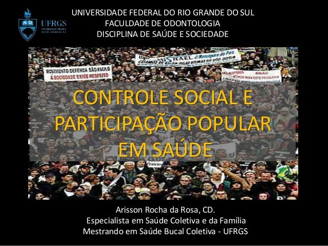UNIVERSIDADE FEDERAL DO RIO GRANDE DO SUL        FACULDADE DE ODONTOLOGIA      DISCIPLINA DE SAÚDE E SOCIEDADE  CONTROLE S...
