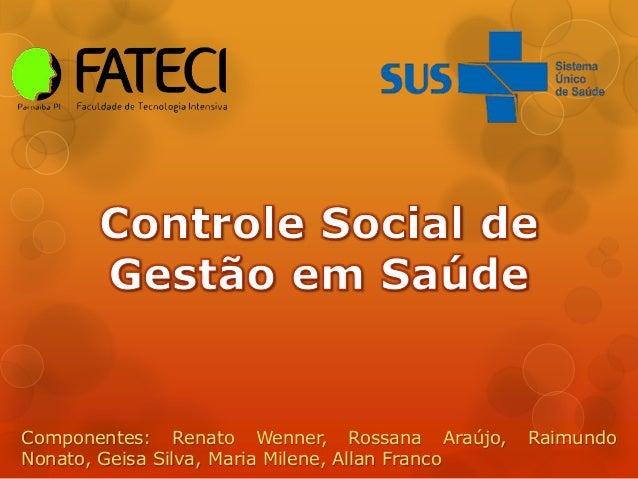 Componentes: Renato Wenner, Rossana Araújo, Raimundo Nonato, Geisa Silva, Maria Milene, Allan Franco