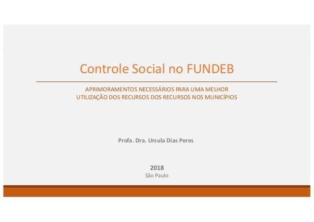 Controle Social no FUNDEB APRIMORAMENTOS NECESSÁRIOS PARA UMA MELHOR UTILIZAÇÃO DOS RECURSOS DOS RECURSOS NOS MUNICÍPIOS 2...