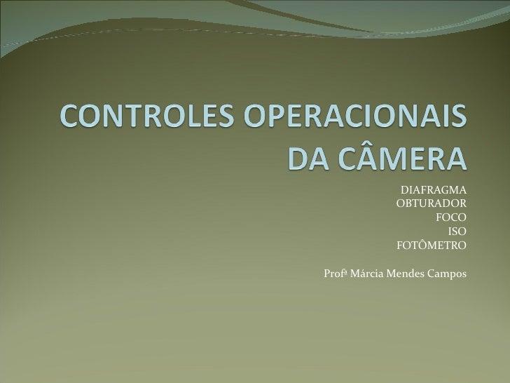 DIAFRAGMA OBTURADOR FOCO ISO FOTÔMETRO Profª Márcia Mendes Campos