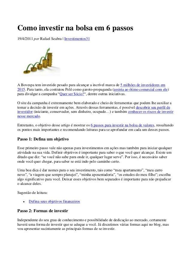 Como investir na bolsa em 6 passos 19/4/2011 por Rafael Seabra | Investimentos31  A Bovespa tem investido pesado para alca...