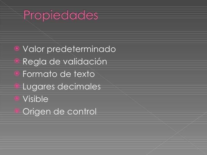 <ul><li>Valor predeterminado </li></ul><ul><li>Regla de validación </li></ul><ul><li>Formato de texto </li></ul><ul><li>Lu...