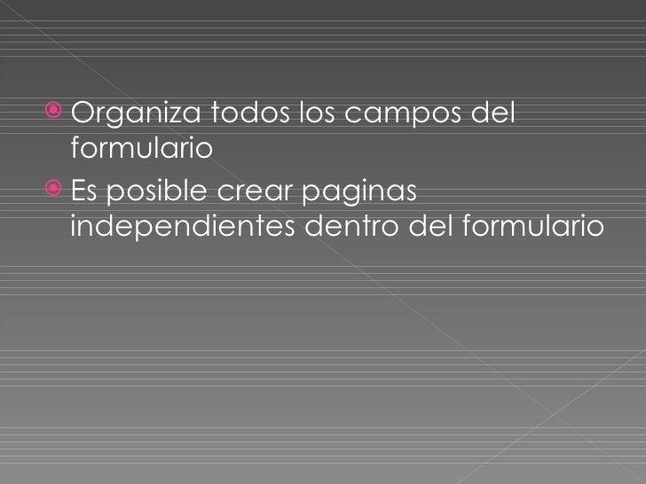 <ul><li>Organiza todos los campos del formulario  </li></ul><ul><li>Es posible crear paginas independientes dentro del for...