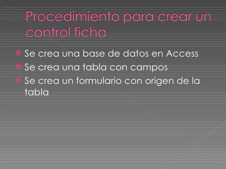 <ul><li>Se crea una base de datos en Access </li></ul><ul><li>Se crea una tabla con campos  </li></ul><ul><li>Se crea un f...