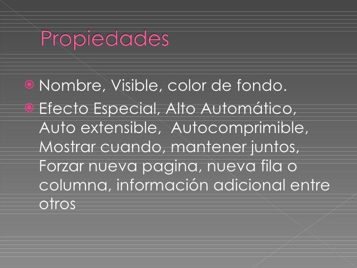<ul><li>Nombre, Visible, color de fondo. </li></ul><ul><li>Efecto Especial, Alto Automático, Auto extensible,  Autocomprim...