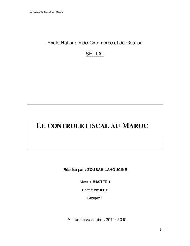 Le contrôle fiscal au Maroc 1 Ecole Nationale de Commerce et de Gestion SETTAT LE CONTROLE FISCAL AU MAROC Réalisé par : Z...
