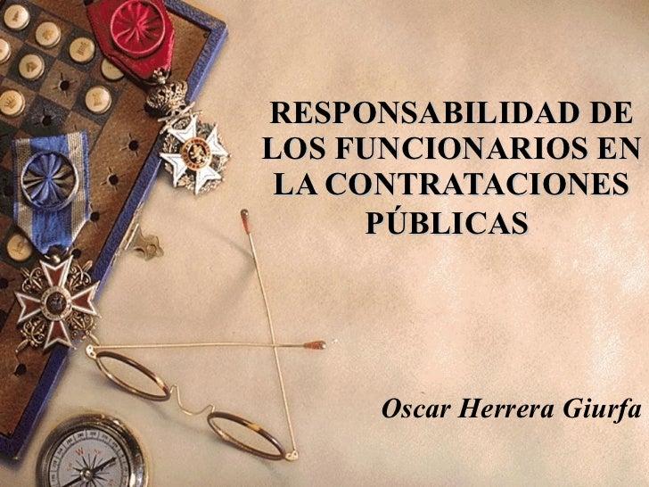 RESPONSABILIDAD DE LOS FUNCIONARIOS EN LA CONTRATACIONES PÚBLICAS   Oscar Herrera Giurfa