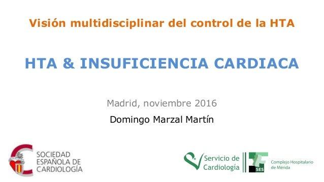 Madrid, noviembre 2016 Domingo Marzal Martín Visión multidisciplinar del control de la HTA HTA & INSUFICIENCIA CARDIACA