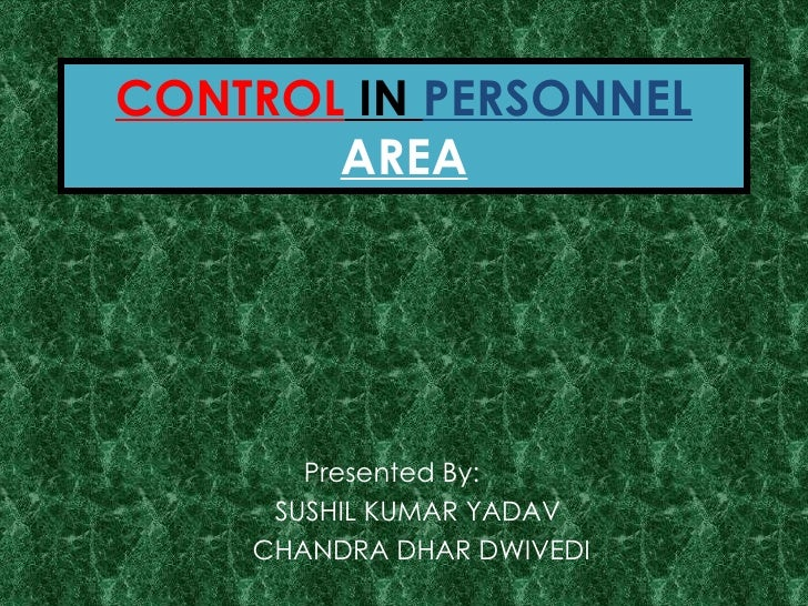 CONTROL  IN  PERSONNEL   AREA Presented By:  SUSHIL KUMAR YADAV CHANDRA DHAR DWIVEDI