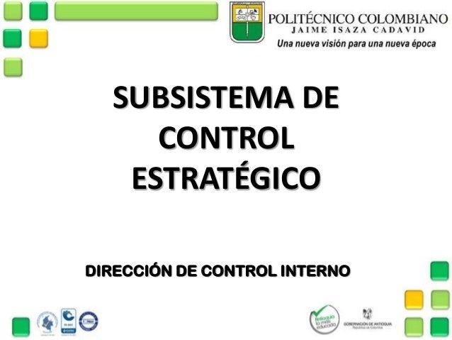 SUBSISTEMA DE CONTROL ESTRATÉGICO DIRECCIÓN DE CONTROL INTERNO
