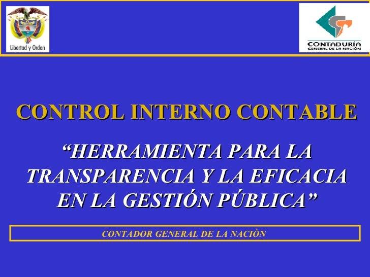 """CONTROL INTERNO CONTABLE """" HERRAMIENTA PARA LA TRANSPARENCIA Y LA EFICACIA EN LA GESTIÓN PÚBLICA"""" CONTADOR GENERAL DE LA N..."""